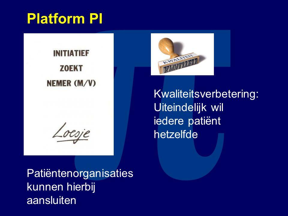 π Platform PI Patiëntenorganisaties kunnen hierbij aansluiten Kwaliteitsverbetering: Uiteindelijk wil iedere patiënt hetzelfde