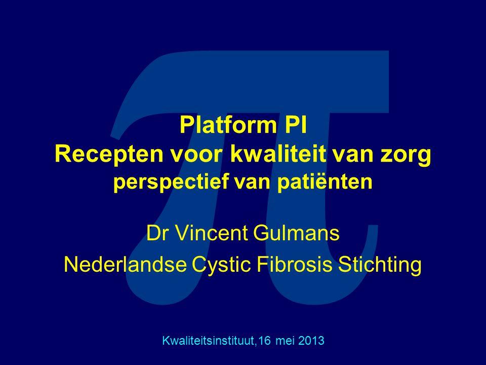 π Platform PI Recepten voor kwaliteit van zorg perspectief van patiënten Dr Vincent Gulmans Nederlandse Cystic Fibrosis Stichting Kwaliteitsinstituut,