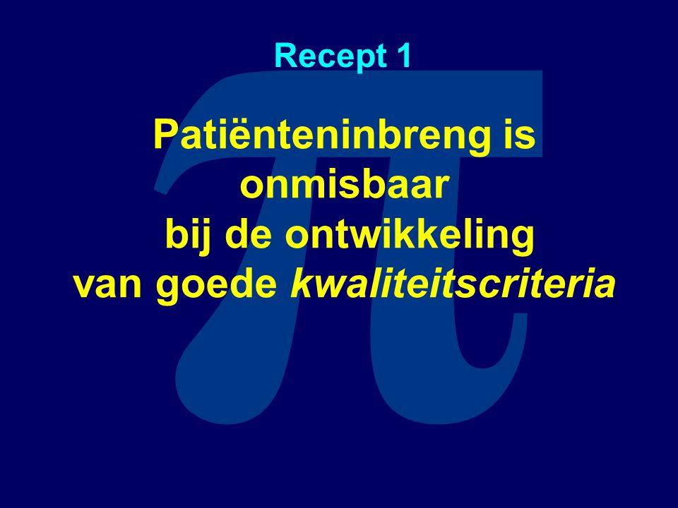 π Recept 1 Patiënteninbreng is onmisbaar bij de ontwikkeling van goede kwaliteitscriteria