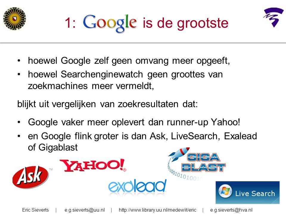 1: google is de grootste hoewel Google zelf geen omvang meer opgeeft, hoewel Searchenginewatch geen groottes van zoekmachines meer vermeldt, blijkt ui