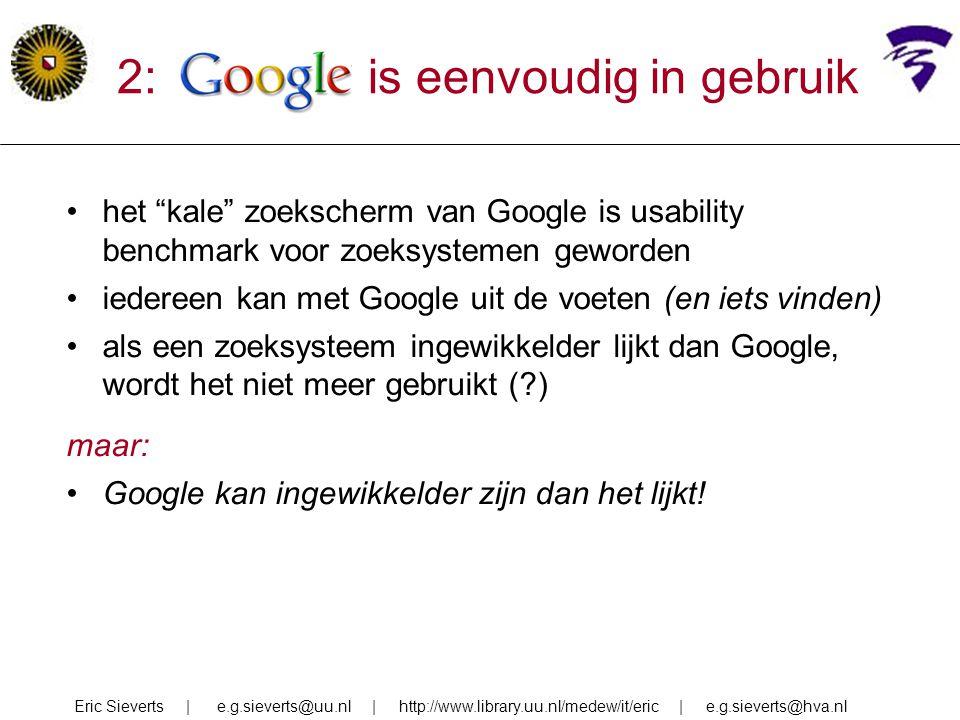 """2: google is eenvoudig in gebruik het """"kale"""" zoekscherm van Google is usability benchmark voor zoeksystemen geworden iedereen kan met Google uit de vo"""