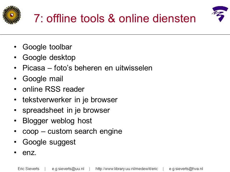 7: offline tools & online diensten Google toolbar Google desktop Picasa – foto's beheren en uitwisselen Google mail online RSS reader tekstverwerker i