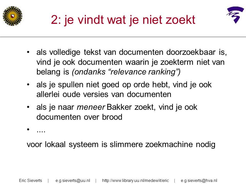 2: je vindt wat je niet zoekt als volledige tekst van documenten doorzoekbaar is, vind je ook documenten waarin je zoekterm niet van belang is (ondank
