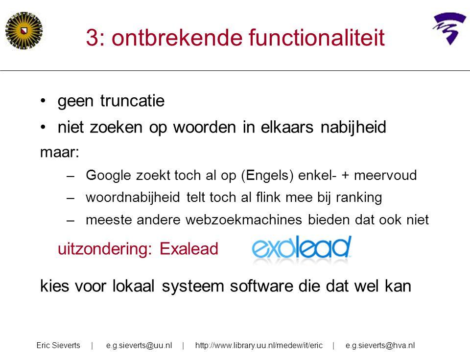 3: ontbrekende functionaliteit geen truncatie niet zoeken op woorden in elkaars nabijheid maar: –Google zoekt toch al op (Engels) enkel- + meervoud –w