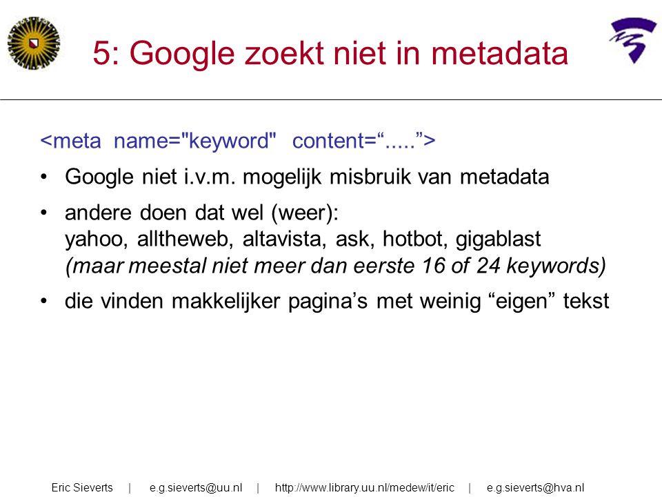 5: Google zoekt niet in metadata Google niet i.v.m. mogelijk misbruik van metadata andere doen dat wel (weer): yahoo, alltheweb, altavista, ask, hotbo