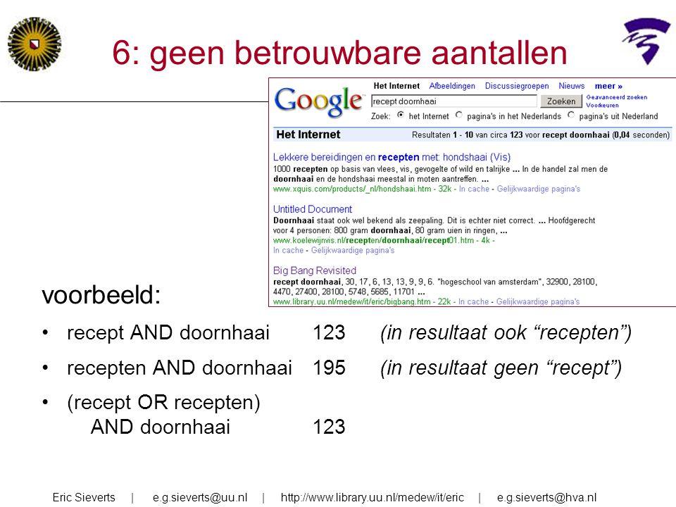 """6: geen betrouwbare aantallen voorbeeld: recept AND doornhaai123 (in resultaat ook """"recepten"""") recepten AND doornhaai195(in resultaat geen """"recept"""") ("""