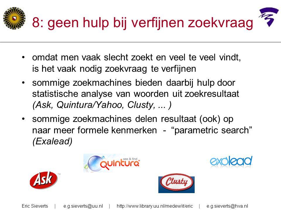 8: geen hulp bij verfijnen zoekvraag omdat men vaak slecht zoekt en veel te veel vindt, is het vaak nodig zoekvraag te verfijnen sommige zoekmachines