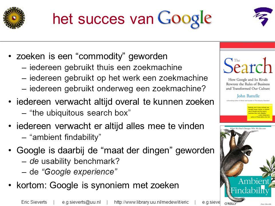 """het succes van google zoeken is een """"commodity"""" geworden –iedereen gebruikt thuis een zoekmachine –iedereen gebruikt op het werk een zoekmachine –iede"""