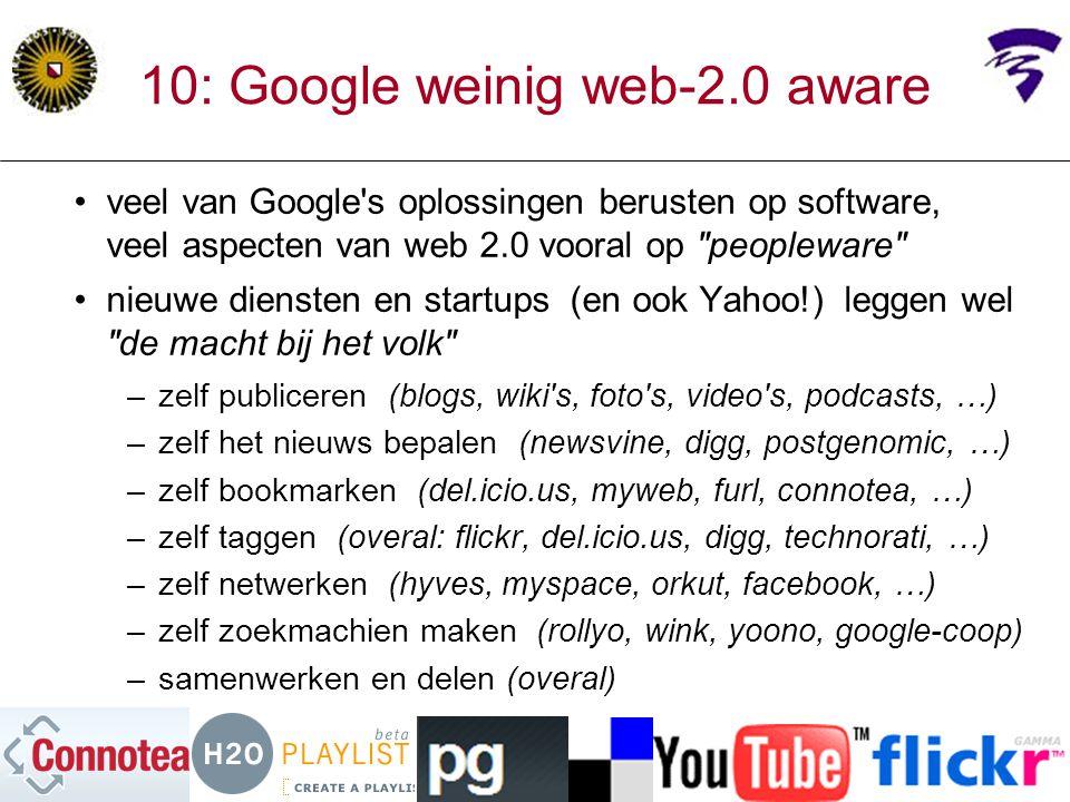 10: Google weinig web-2.0 aware veel van Google's oplossingen berusten op software, veel aspecten van web 2.0 vooral op