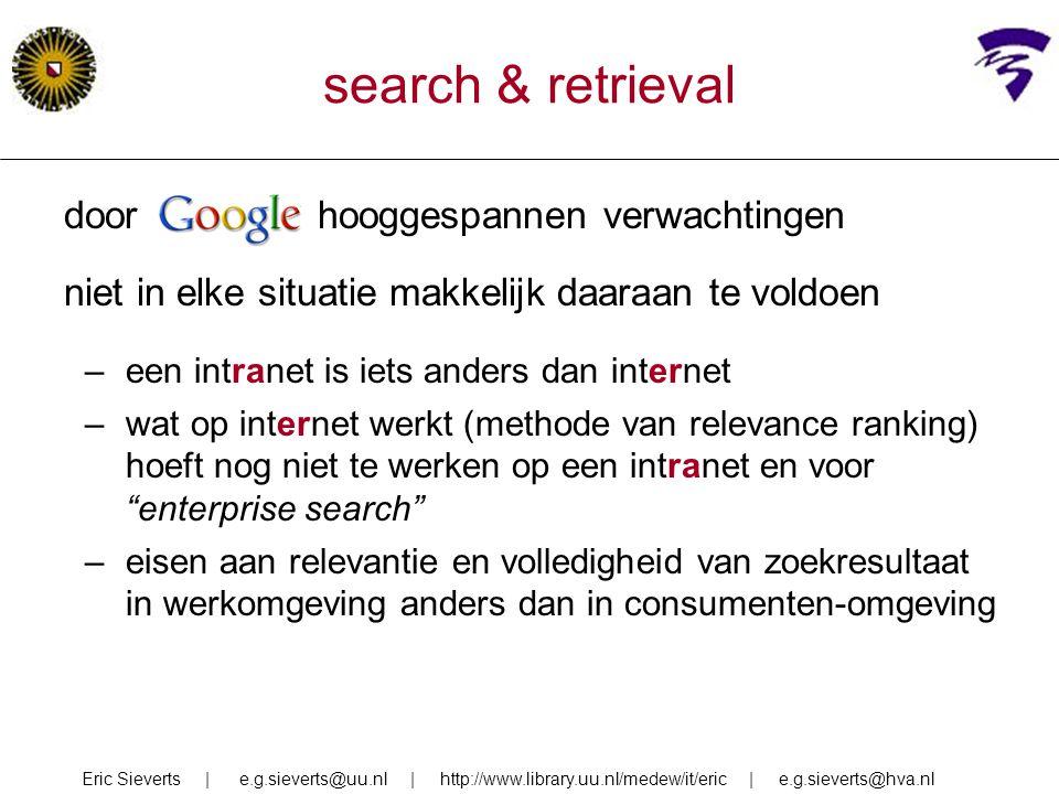 door Google hooggespannen verwachtingen niet in elke situatie makkelijk daaraan te voldoen –een intranet is iets anders dan internet –wat op internet
