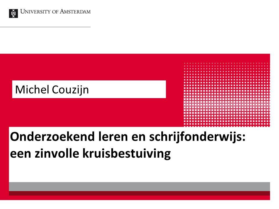 Onderzoekend leren en schrijfonderwijs: een zinvolle kruisbestuiving Michel Couzijn