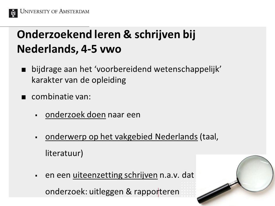 Onderzoekend leren & schrijven bij Nederlands, 4-5 vwo bijdrage aan het 'voorbereidend wetenschappelijk' karakter van de opleiding combinatie van:  o
