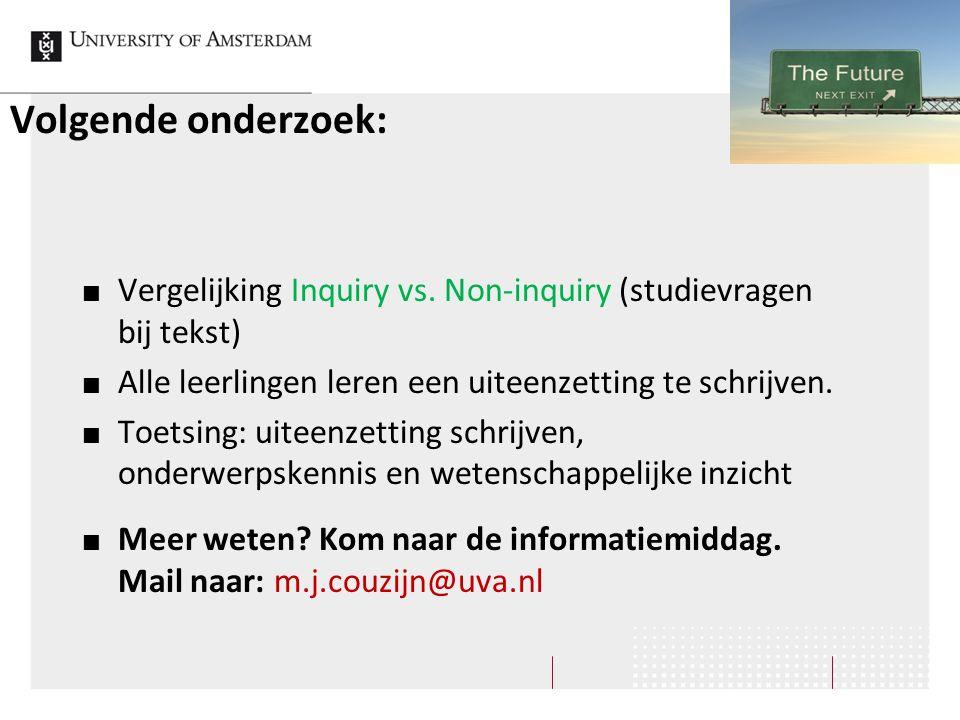 Volgende onderzoek: Vergelijking Inquiry vs. Non-inquiry (studievragen bij tekst) Alle leerlingen leren een uiteenzetting te schrijven. Toetsing: uite
