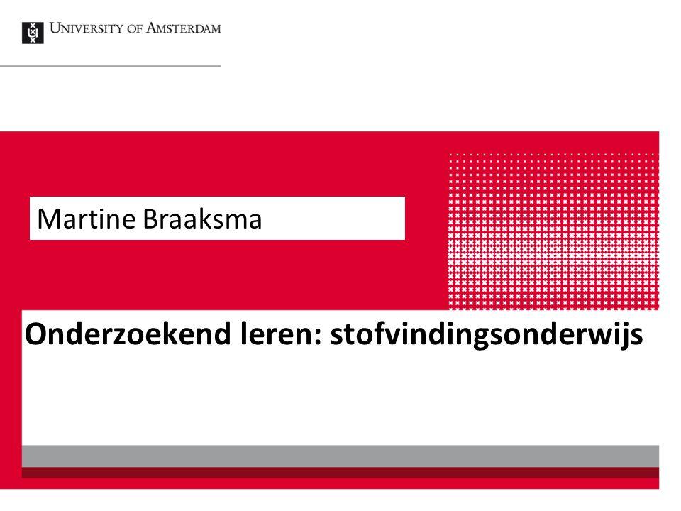 Onderzoekend leren: stofvindingsonderwijs Martine Braaksma