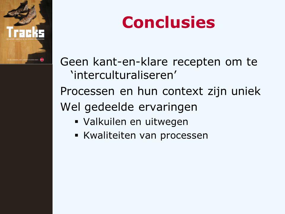 Conclusies Geen kant-en-klare recepten om te 'interculturaliseren' Processen en hun context zijn uniek Wel gedeelde ervaringen  Valkuilen en uitwegen  Kwaliteiten van processen