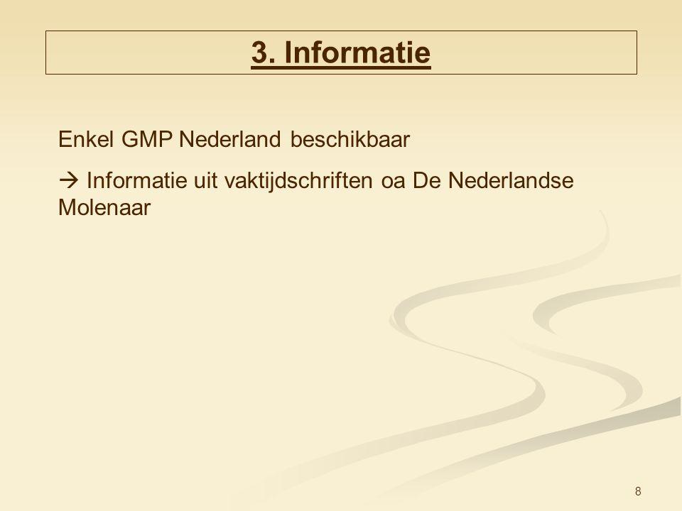 8 3. Informatie Enkel GMP Nederland beschikbaar  Informatie uit vaktijdschriften oa De Nederlandse Molenaar