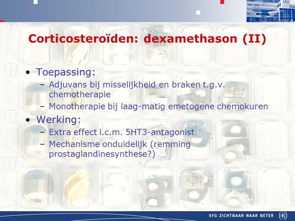 APOTHEEK Corticosteroïden: dexamethason (II) Toepassing: –Adjuvans bij misselijkheid en braken t.g.v.