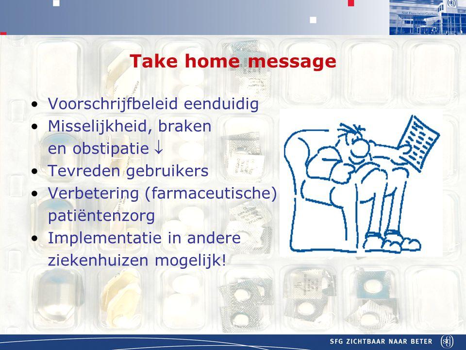 APOTHEEK Take home message Voorschrijfbeleid eenduidig Misselijkheid, braken en obstipatie  Tevreden gebruikers Verbetering (farmaceutische) patiëntenzorg Implementatie in andere ziekenhuizen mogelijk!