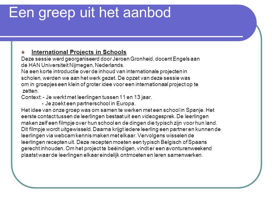 Een greep uit het aanbod International Projects in Schools Deze sessie werd georganiseerd door Jeroen Gronheid, docent Engels aan de HAN Universiteit
