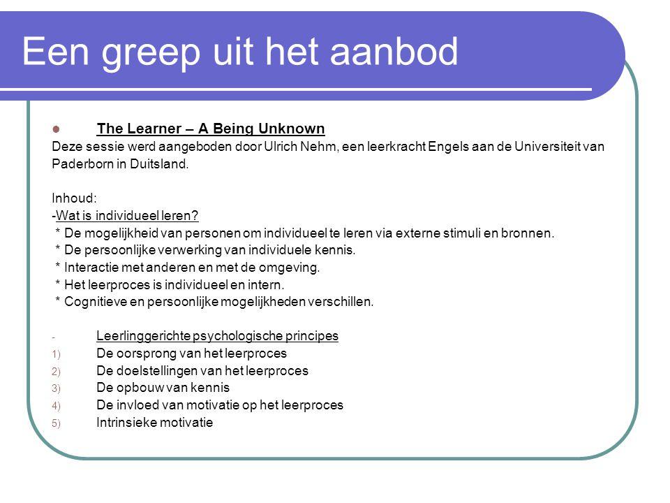 Een greep uit het aanbod The Learner – A Being Unknown Deze sessie werd aangeboden door Ulrich Nehm, een leerkracht Engels aan de Universiteit van Pad