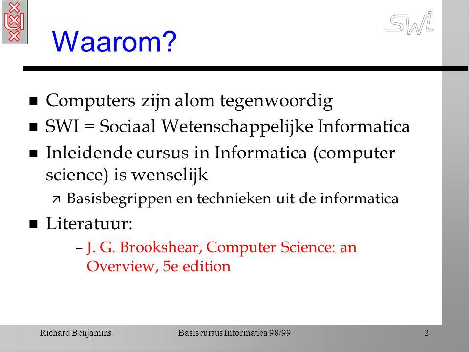 Basiscursus Informatica 98/992 Waarom? n Computers zijn alom tegenwoordig n SWI = Sociaal Wetenschappelijke Informatica n Inleidende cursus in Informa