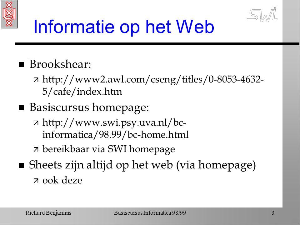 Richard BenjaminsBasiscursus Informatica 98/993 Informatie op het Web n Brookshear: ä http://www2.awl.com/cseng/titles/0-8053-4632- 5/cafe/index.htm n