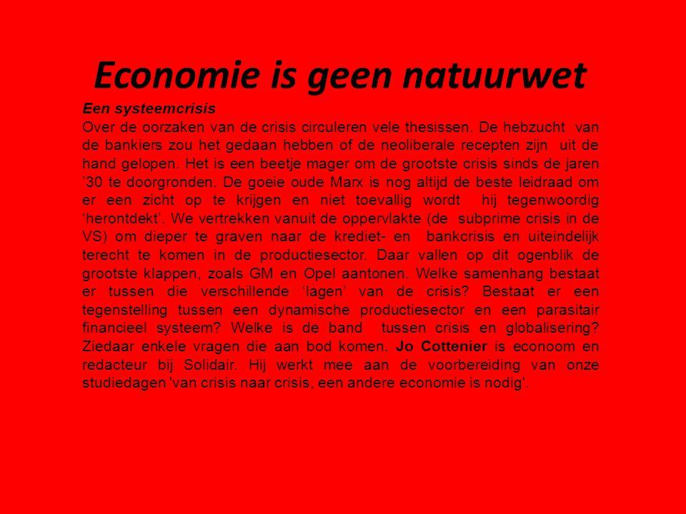 Economie is geen natuurwet Een systeemcrisis Over de oorzaken van de crisis circuleren vele thesissen. De hebzucht van de bankiers zou het gedaan hebb