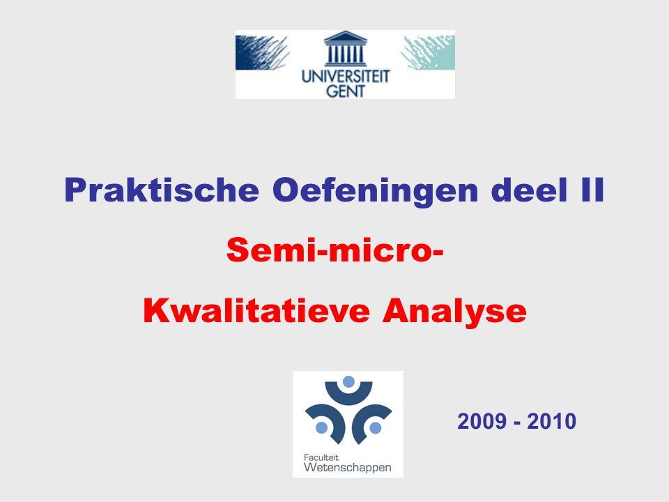 Praktische Oefeningen deel II Semi-micro- Kwalitatieve Analyse 2009 - 2010