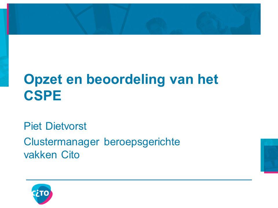 Opzet en beoordeling van het CSPE Piet Dietvorst Clustermanager beroepsgerichte vakken Cito