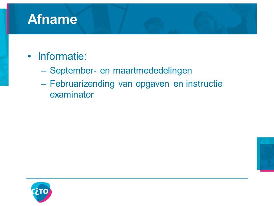 Afname Informatie: –September- en maartmededelingen –Februarizending van opgaven en instructie examinator