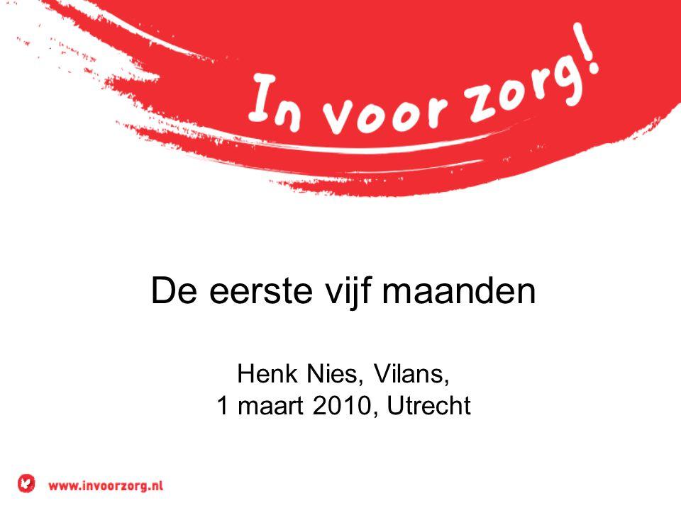 De eerste vijf maanden Henk Nies, Vilans, 1 maart 2010, Utrecht