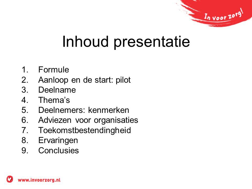 Inhoud presentatie 1.Formule 2.Aanloop en de start: pilot 3.Deelname 4.Thema's 5.Deelnemers: kenmerken 6.Adviezen voor organisaties 7.Toekomstbestendi
