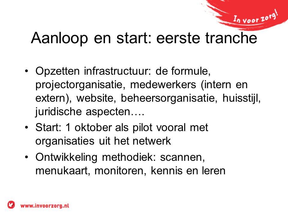 Aanloop en start: eerste tranche Opzetten infrastructuur: de formule, projectorganisatie, medewerkers (intern en extern), website, beheersorganisatie,