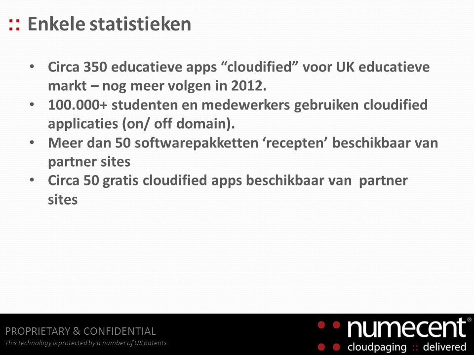 "PROPRIETARY & CONFIDENTIAL This technology is protected by a number of US patents :: Enkele statistieken Circa 350 educatieve apps ""cloudified"" voor U"