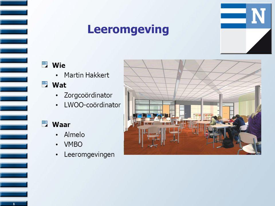 1 Leeromgeving Wie Martin Hakkert Wat Zorgcoördinator LWOO-coördinator Waar Almelo VMBO Leeromgevingen