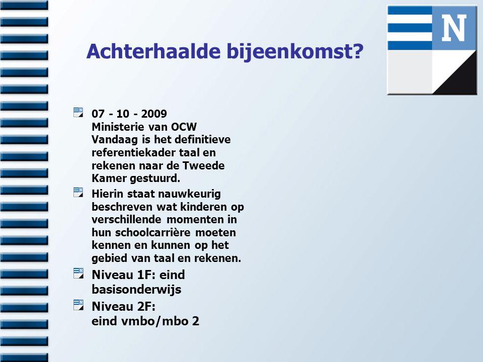 Achterhaalde bijeenkomst? 07 - 10 - 2009 Ministerie van OCW Vandaag is het definitieve referentiekader taal en rekenen naar de Tweede Kamer gestuurd.