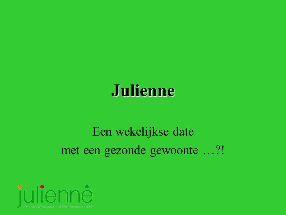 Julienne Een wekelijkse date met een gezonde gewoonte …?!