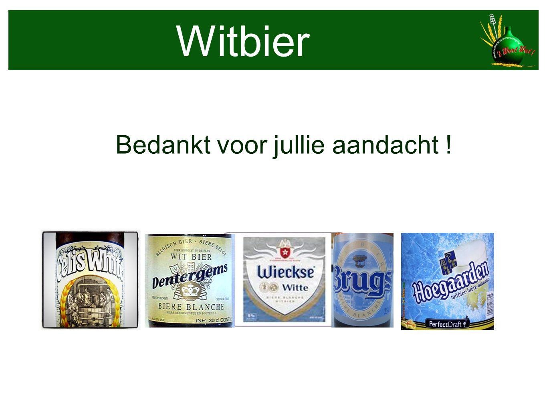 Witbier Bedankt voor jullie aandacht !