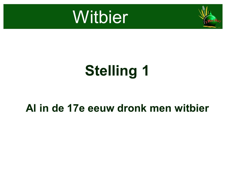 Witbier Stelling 1 Al in de 17e eeuw dronk men witbier