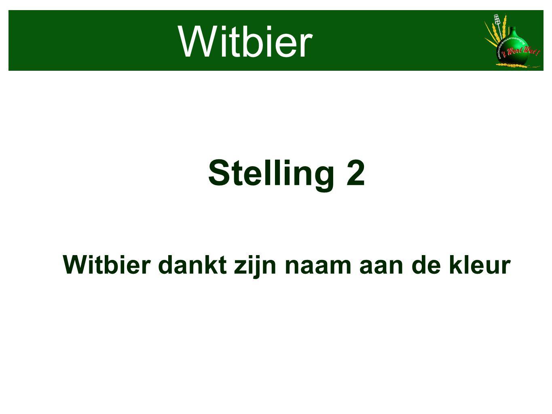 Witbier Stelling 2 Witbier dankt zijn naam aan de kleur