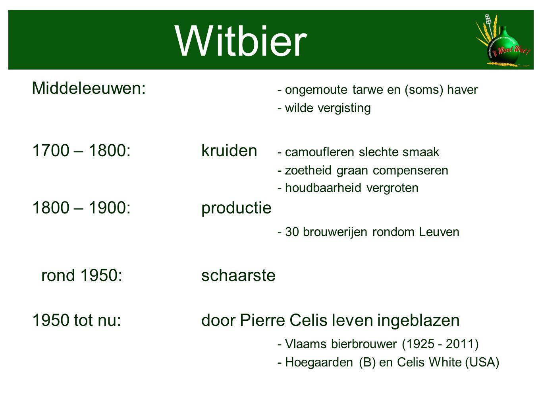 Witbier Middeleeuwen: - ongemoute tarwe en (soms) haver - wilde vergisting 1700 – 1800: kruiden - camoufleren slechte smaak - zoetheid graan compenser