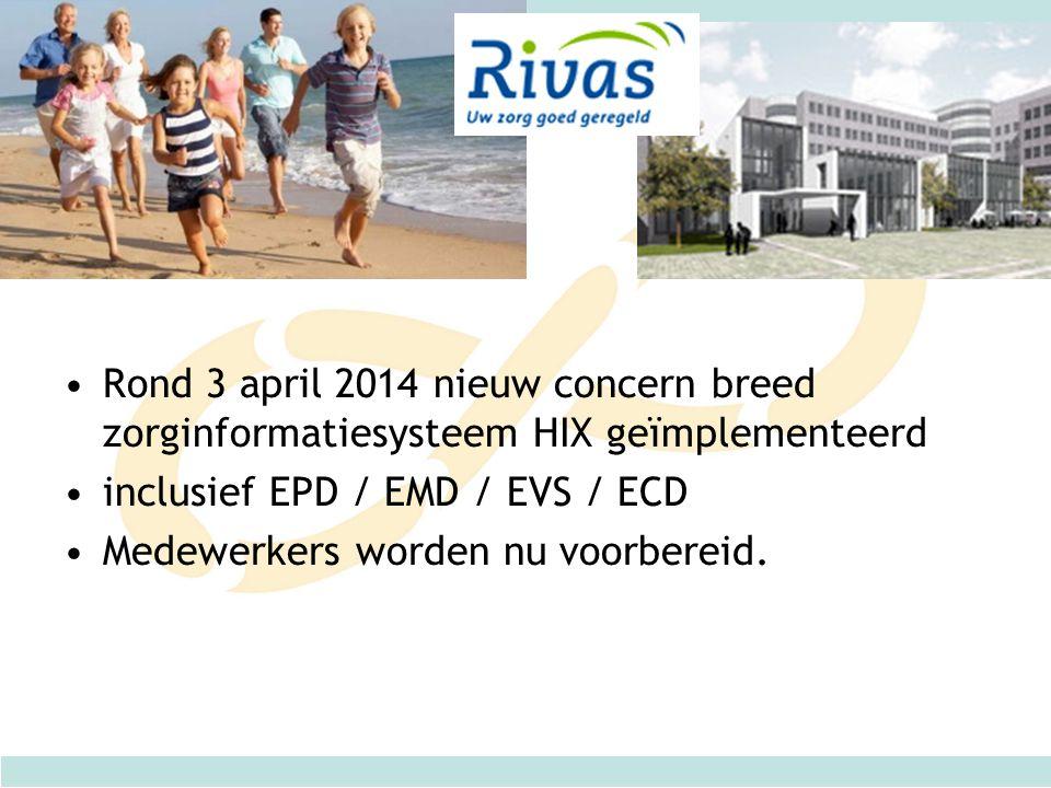Rond 3 april 2014 nieuw concern breed zorginformatiesysteem HIX geïmplementeerd inclusief EPD / EMD / EVS / ECD Medewerkers worden nu voorbereid.