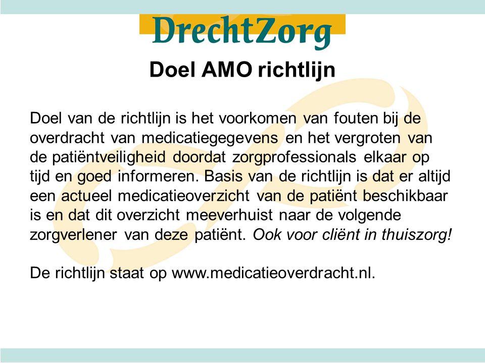 Doel AMO richtlijn Doel van de richtlijn is het voorkomen van fouten bij de overdracht van medicatiegegevens en het vergroten van de patiëntveiligheid