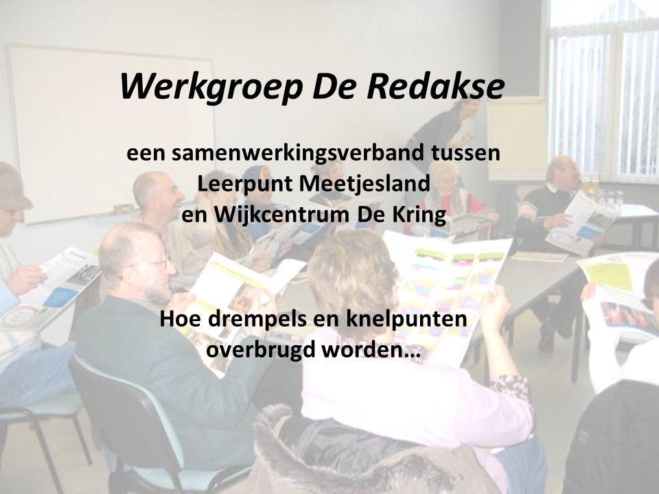 Werkgroep De Redakse een samenwerkingsverband tussen Leerpunt Meetjesland en Wijkcentrum De Kring Hoe drempels en knelpunten overbrugd worden…