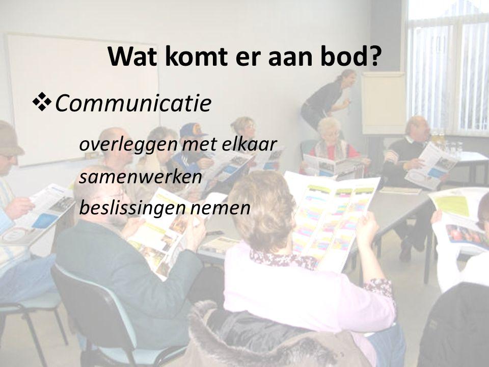 Wat komt er aan bod?  Communicatie overleggen met elkaar samenwerken beslissingen nemen