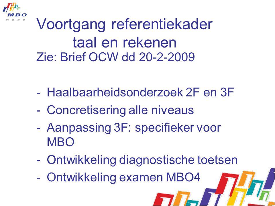 Voortgang referentiekader taal en rekenen Zie: Brief OCW dd 20-2-2009 -Haalbaarheidsonderzoek 2F en 3F -Concretisering alle niveaus -Aanpassing 3F: sp