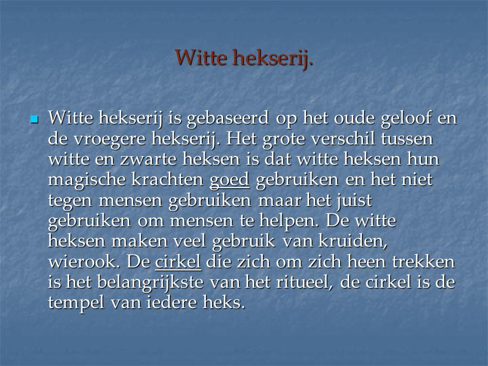 Witte hekserij. Witte hekserij is gebaseerd op het oude geloof en de vroegere hekserij. Het grote verschil tussen witte en zwarte heksen is dat witte