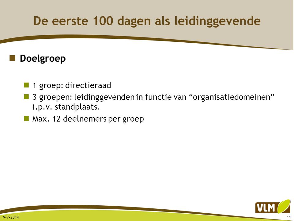 De eerste 100 dagen als leidinggevende Doelgroep 1 groep: directieraad 3 groepen: leidinggevenden in functie van organisatiedomeinen i.p.v.
