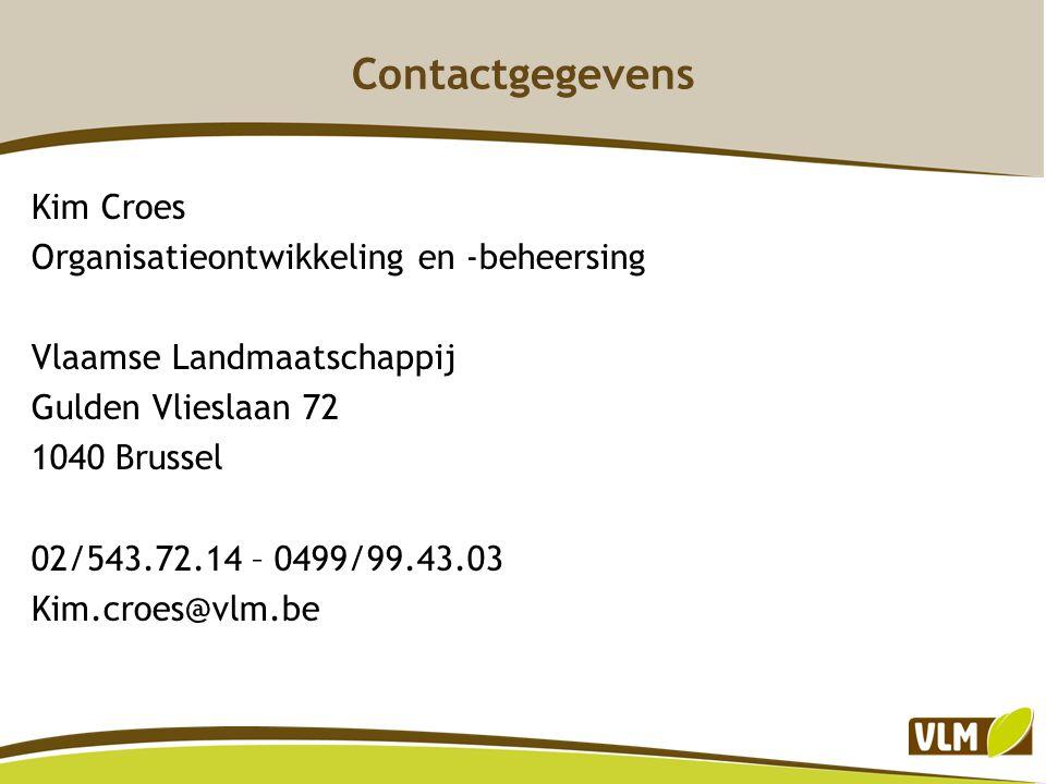 Contactgegevens Kim Croes Organisatieontwikkeling en -beheersing Vlaamse Landmaatschappij Gulden Vlieslaan 72 1040 Brussel 02/543.72.14 – 0499/99.43.03 Kim.croes@vlm.be