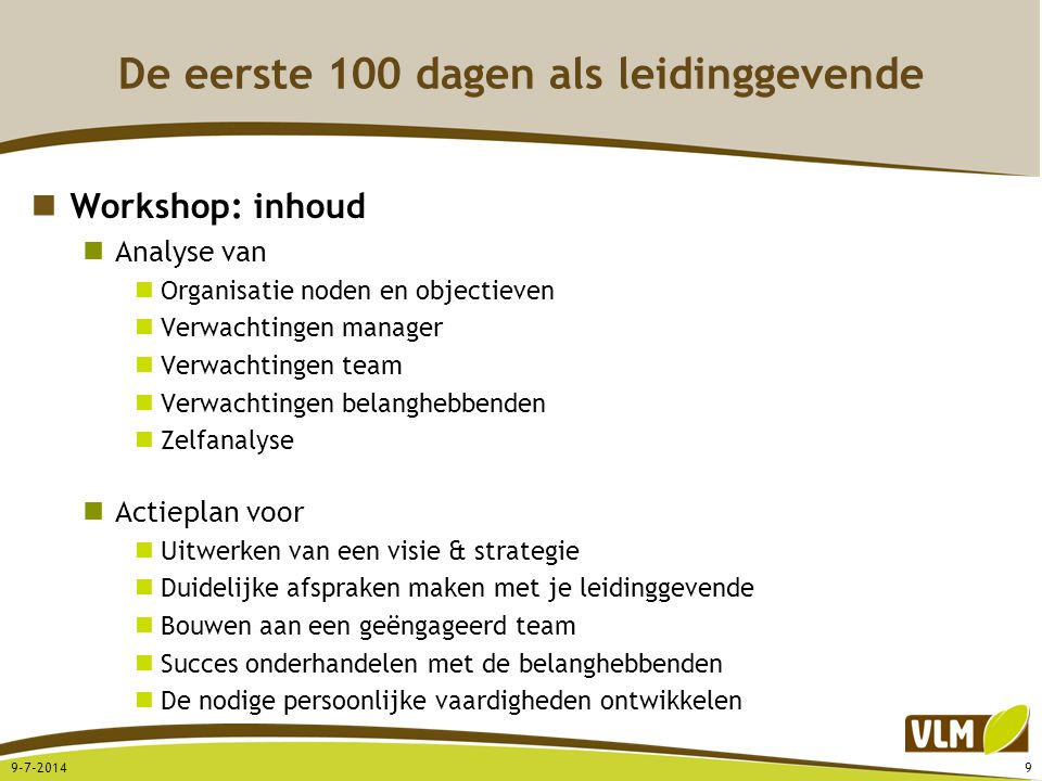 De eerste 100 dagen als leidinggevende Workshop: inhoud Analyse van Organisatie noden en objectieven Verwachtingen manager Verwachtingen team Verwacht